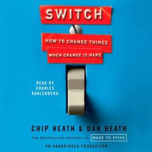 Switch How to Change Things When Change Is Hard, Chip Heath