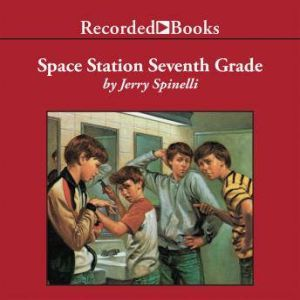 Space Station Seventh Grade: The Newbery Award-Winning Author of Maniac Magee, Jerry Spinelli