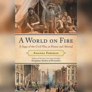 A World on Fire: Britain's Crucial Role in the American Civil War, Amanda Foreman