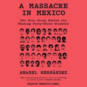 A Massacre in Mexico: The True Story Behind the Missing 43 Students, Anabel Hernandez