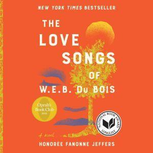 The Love Songs of W.E.B. Du Bois A Novel, Honoree Fanonne Jeffers