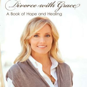 Divorce with Grace: A Book of Hope and Healing, Lori Anderson