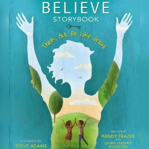 Believe Storybook Think, Act, Be Like Jesus, Randy Frazee