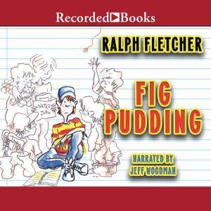 Fig Pudding, Ralph Fletcher