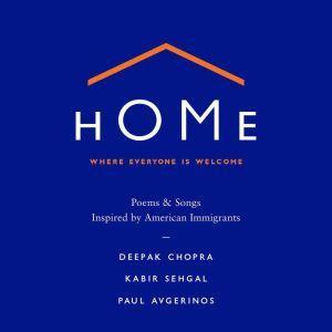 Home: Where Everyone Is Welcome: Poems & Songs Inspired by American Immigrants, Deepak Chopra