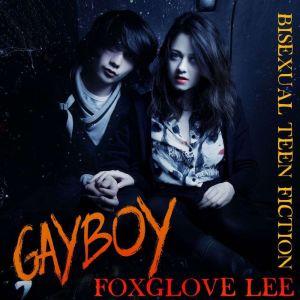 Gayboy: Bisexual Teen Fiction, Foxglove Lee