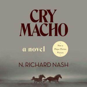 Cry Macho A Novel, N. Richard Nash
