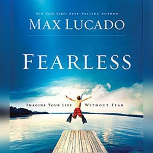 Fearless: Imagine Your Life Without Fear, Max Lucado