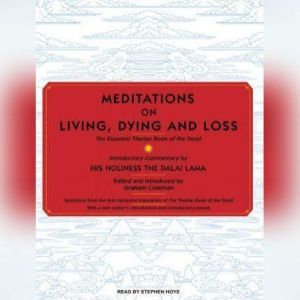 Meditations on Living, Dying and Loss The Essential Tibetan Book of the Dead, Graham Coleman
