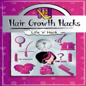 Hair Growth Hacks, Life 'n' Hack