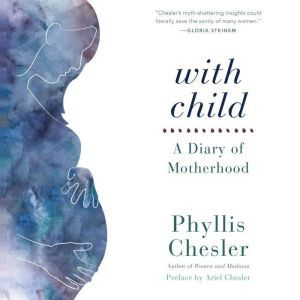 With Child: A Diary of Motherhood, Phyllis Chesler