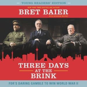 Three Days at the Brink: Young Readers' Edition: FDR's Daring Gamble to Win World War II, Bret Baier