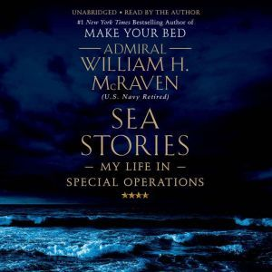 Sea Stories My Life in Special Operations, William H. McRaven