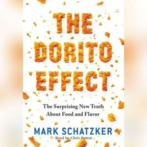 The Dorito Effect The Surprising New Truth About Food and Flavor, Mark Schatzker