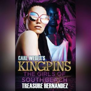 Carl Weber's Kingpins The Girls of South Beach, Treasure Hernandez