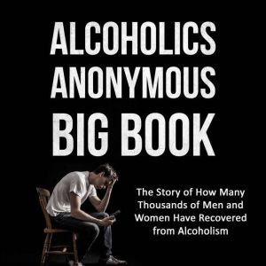Alcoholics Anonymous Big Book (2nd edition) The Story of How Many Thousands of Men and Women Have Recovered from Alcoholism, Bill W.