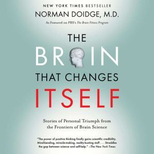 The Brain That Changes Itself Stories of Personal Triumph from the Frontiers of Brain Science, Norman Doidge