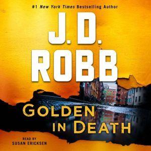 Golden in Death: An Eve Dallas Novel (In Death, Book 50), J. D. Robb