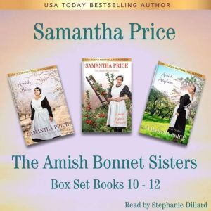 Amish Bonnet Sisters series Boxed Set, The: Books 10-12: Amish Romance, Samantha Price