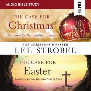 The Case for Christmas/The Case for Easter: Audio Bible Studies, Lee Strobel
