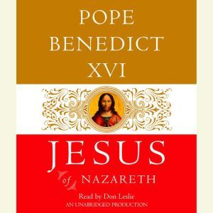 Jesus of Nazareth From the Baptism in the Jordan to the Transfiguration, Pope Benedict XVI