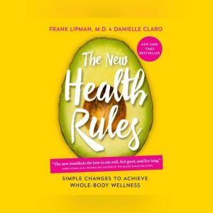 New Health Rules, The: Simple Changes to Achieve Whole-Body Wellness, Frank Lipman, M.D.