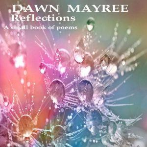 Reflections, Dawn Mayree