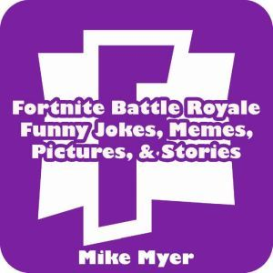 Fortnite Battle Royale Funny Jokes, Memes, Pictures, & Stories, Mike Myer