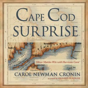Cape Cod Surprise: Oliver Matches Wits with Hurricane Carol, Carol Newman Cronin