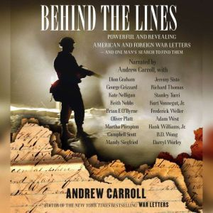 Behind the Lines: Powerful and Revealing American and Foreign War Letters and One Man's Search to Find Them, Andrew Carroll