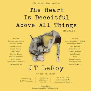 The Heart Is Deceitful Above All Things: Stories, JT LeRoy