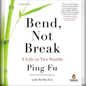Bend, Not Break A Life in Two Worlds, Ping Fu