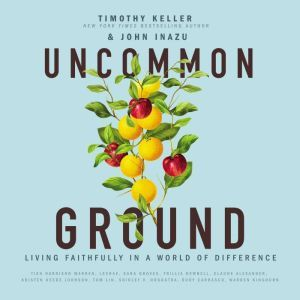 Uncommon Ground Living Faithfully in a World of Difference, Timothy Keller