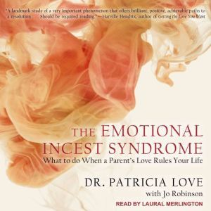 The Emotional Incest Syndrome: What to do When a Parent's Love Rules Your Life, Ed.D. Love