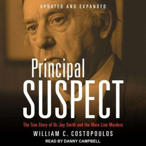 Principal Suspect: The True Story of Dr. Jay Smith and the Main Line Murders Family, William C. Costopoulos
