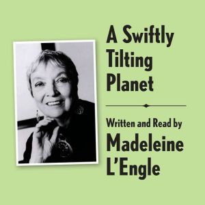 A Swiftly Tilting Planet Archival Edition: Read by the Author, Madeleine L'Engle