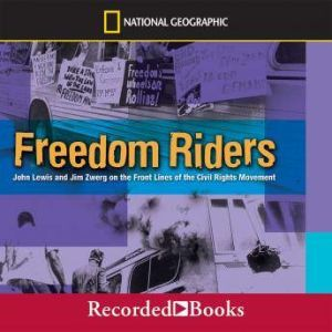 Freedom Riders: John Lewis and Jim Zwerg on the Front Lines of the Civil Rights Movement, Ann Bausum