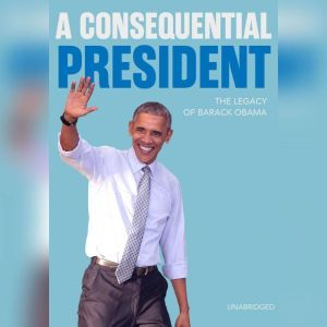 A Consequential President: The Legacy of Barack Obama, Michael D'Antonio