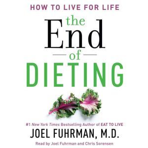The End of Dieting: How to Live for Life, Dr. Joel Fuhrman