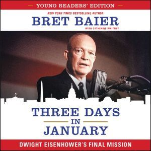 Three Days in January: Young Readers' Edition: Dwight Eisenhower's Final Mission, Bret Baier