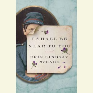 I Shall Be Near to You, Erin Lindsay McCabe