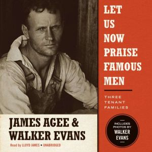 Let Us Now Praise Famous Men: Three Tenant Families, James Agee