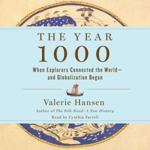 The Year 1000 When Explorers Connected the World—and Globalization Began, Valerie Hansen