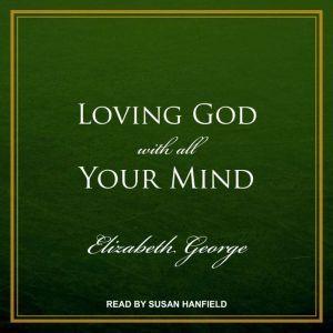 Loving God with All Your Mind, Elizabeth George