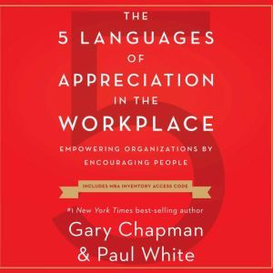 The 5 Languages of Appreciation in the Workplace: Empowering Organizations by Encouraging People, Gary Chapman