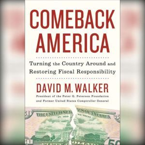 Comeback America: Turning the Country Around and Restoring Fiscal Responsibility, David M. Walker
