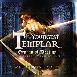 Orphan of Destiny: The Youngest Templar Trilogy, Book 3, Michael P. Spradlin