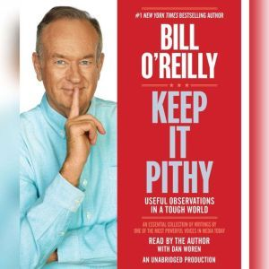 Keep It Pithy: Useful Observations in a Tough World, Bill O'Reilly