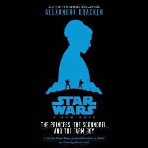 Star Wars: A New Hope The Princess, the Scoundrel, and the Farm Boy, Alexandra Bracken