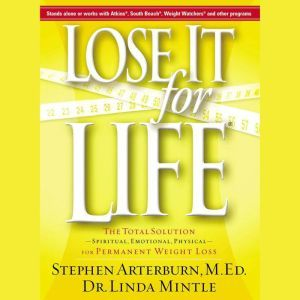 Lose it For Life: The Total SolutionuSpiritual, Emotional, PhysicaluFor Permanent Weight Loss, Stephen Arterburn